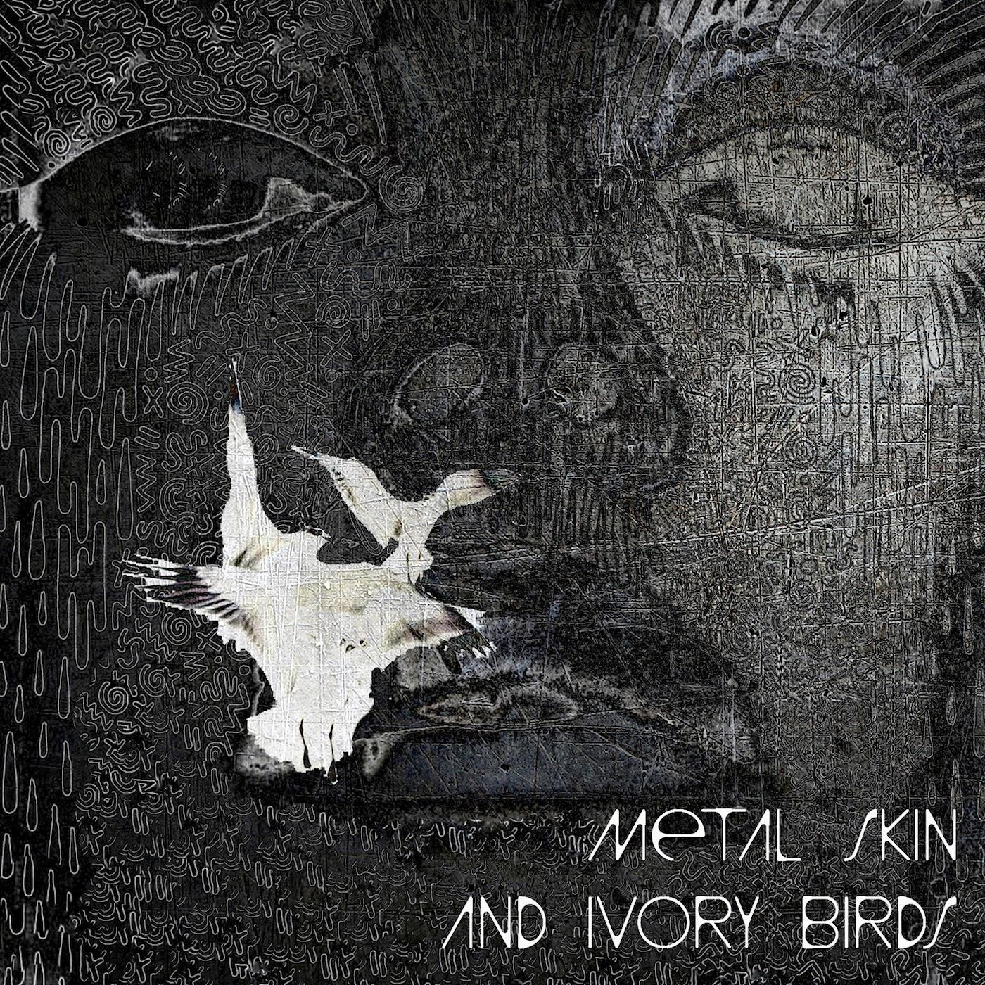 Metal Skin and Ivory Birds